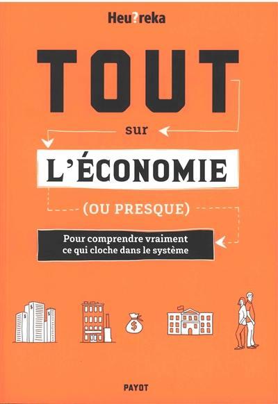 Tout sur l'économie (ou presque) : pour comprendre vraiment ce qui cloche dans le système