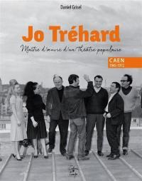 Jo Tréhard, maître d'oeuvre d'un théâtre populaire