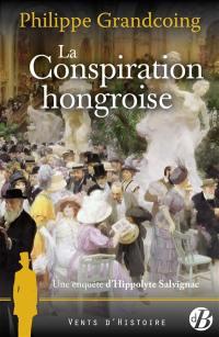 Une enquête d'Hippolyte Salvignac. La conspiration hongroise : roman historique