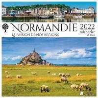 Normandie : la passion de nos régions : 2022, calendrier 16 mois