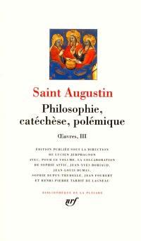 Oeuvres. Volume 3, Philosophie, catéchèse, polémique