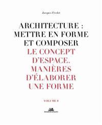 Architecture. Volume 8, Le concept d'espace, manières d'élaborer une forme