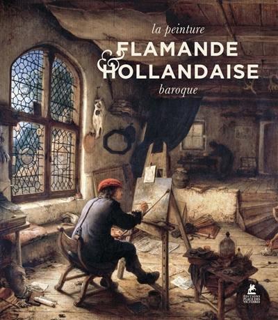 Flemish and Dutch baroque painting = La peinture flamande et hollandaise baroque = Flämische und Holländische Malerei des Barock = Pintura flamenca y holandesa del barroco = Vlaamse en hollandse schilderkunst van de barok