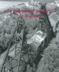 Le patrimoine industriel de Wallonie