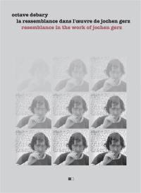 La ressemblance dans l'oeuvre de Jochen Gerz = Resemblance in the work of Jochen Gerz
