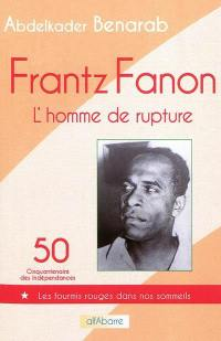 Frantz Fanon, l'homme de rupture