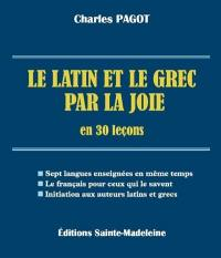 Le latin et le grec par la joie en 30 leçons
