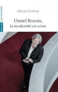 Daniel Benoin, la modernité en scène