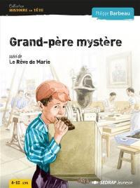 Grand-père mystère; Suivi de Le rêve de Marie