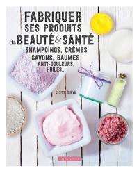 Fabriquer ses produits de beauté & santé