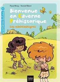Bienvenue en caverne préhistorique. Volume 6, Les mathématigres