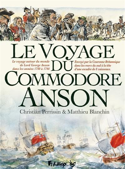 Le voyage du commodore Anson : le voyage autour du monde de Lord George Anson dans les années 1740 à 1744, envoyé par la Couronne britannique dans les mers du Sud à la tête d'une escadre de 8 vaisseaux