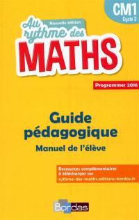 Au rythme des maths CM1, cycle 3 : guide pédagogique, manuel de l'élève : programmes 2016