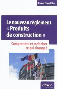 Le nouveau règlement Produits de construction
