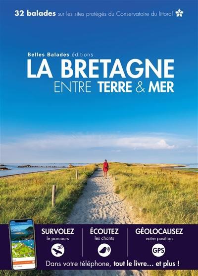 La Bretagne entre terre & mer : 32 balades sur les sites protégés du Conservatoire du littoral