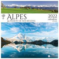 Alpes : la passion de nos régions : 2022, calendrier 16 mois