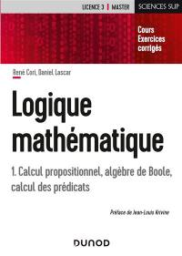 Logique mathématique. Volume 1, Calcul propositionnel, algèbres de Boole, calcul des prédicats