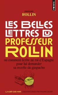Les belles lettres du professeur Rollin ou Comment écrire au roi d'Espagne pour lui demander sa recette du gaspacho