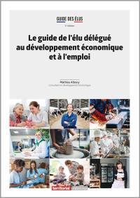 Guide de l'élu délégué au développement économique et à l'emploi