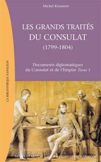 Documents diplomatiques du Consulat et de l'Empire. Volume 1, Les grands traités du Consulat (1799-1804)