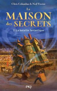 La maison des secrets. Volume 2, La bataille fantastique