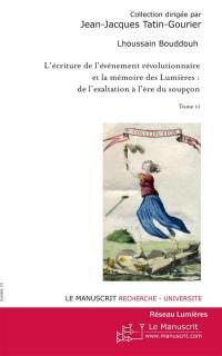 L'écriture de l'événement révolutionnaire et la mémoire des Lumières. Volume 2,