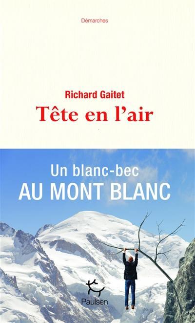 Tête en l'air : récit authentique et déséquilibré d'une ascension du mont Blanc par un blanc-bec à lunettes inexpérimenté qui, au cours de son voyage, réapprit à marcher