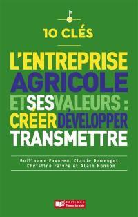 10 clés pour créer, préserver et transmettre les valeurs de son entreprise agricole
