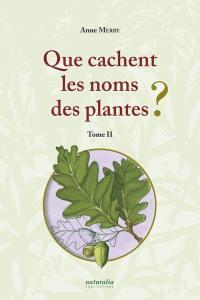 Que cachent les noms des plantes ?. Volume 2,