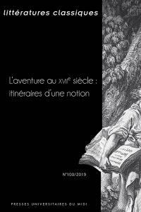 Littératures classiques. n° 100, L'aventure au XVIIe siècle