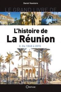 Le grand livre de l'histoire de La Réunion. Volume 2, De 1848 à 2015