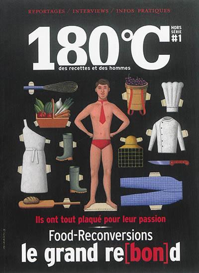 180 °C : des recettes et des hommes, hors série. n° 1, Food-reconversions : le grand re(bon)d : ils ont tout plaqué pour leur passion