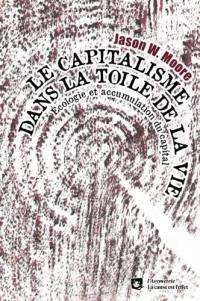 Le capitalisme dans la toile de la vie : écologie et accumulation du capital