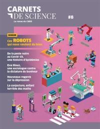 Carnets de science. n° 8, Ces robots qui nous veulent du bien