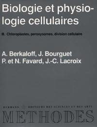 Biologie et physiologie cellulaires. Volume 3, Chloroplastes, peroxysomes, division cellulaire