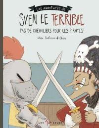 Les aventures de Sven le terrible, Pas de chevalier pour les pirates !