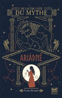 De l'autre côté du mythe. Volume 1, Ariadné