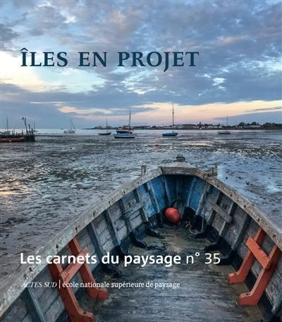 Carnets du paysage (Les). n° 35, Iles en projet