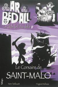 Ar bed all, le club de l'au-delà. Volume 5, Le corsaire de Saint-Malo