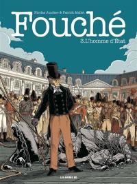 Fouché. Volume 3, L'homme d'Etat