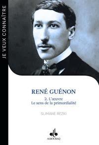 René Guénon. Volume 2, L'oeuvre, le sens de la primordialité