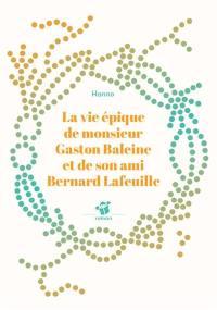 La vie épique de monsieur Gaston Baleine et de son ami Bernard Lafeuille