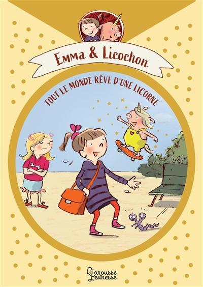 Emma & Licochon, Tout le monde rêve d'une licorne