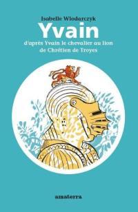 Yvain : d'après Yvain, le chevalier au lion de Chrétien de Troyes