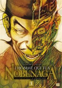 L'homme qui tua Nobunaga. Volume 3,