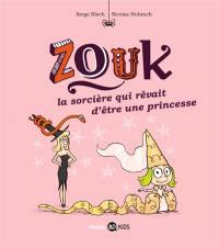 Zouk. Volume 5, La sorcière qui rêvait d'être une princesse