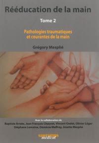 Rééducation de la main. Volume 2, Pathologies traumatiques et courantes de la main
