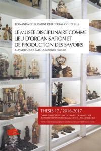 Thesis. n° 17, Le musée disciplinaire comme lieu d'organisation et de production des savoirs