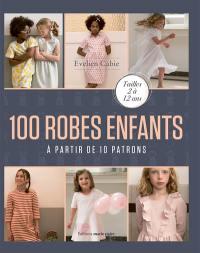 100 robes enfants : à partir de 10 patrons : tailles 2 à 12 ans