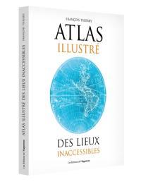 Atlas illustré des lieux inaccessibles